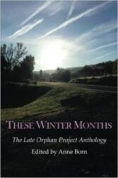 These Winter Months, An Anthology
